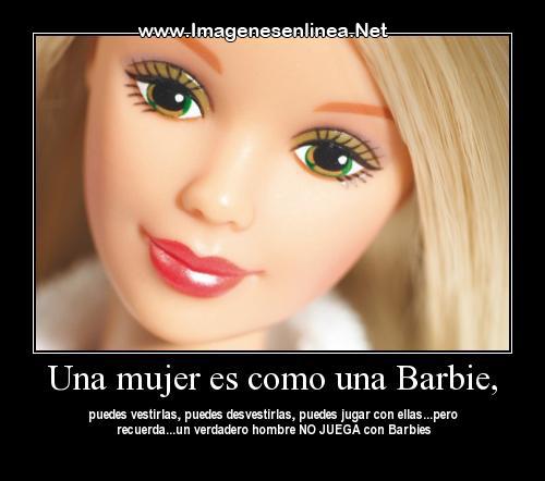 Una mujer es como una barbie, puedes vestirlas...