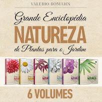 LANÇAMENTO. Grande Enciclopédia Natureza de Plantas para o Jardim - Valerio Romahn