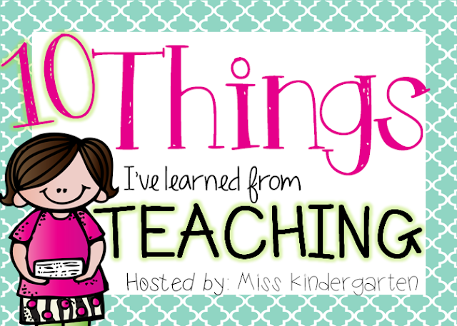 http://www.miss-kindergarten.com/2013/07/10-things-ive-learned-from-teaching.html