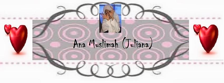 Ana Muslimah(juliana)...جوليانا