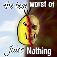 The Worst of Juice Nothing: 01. The Best/Worst of Juice Nothing