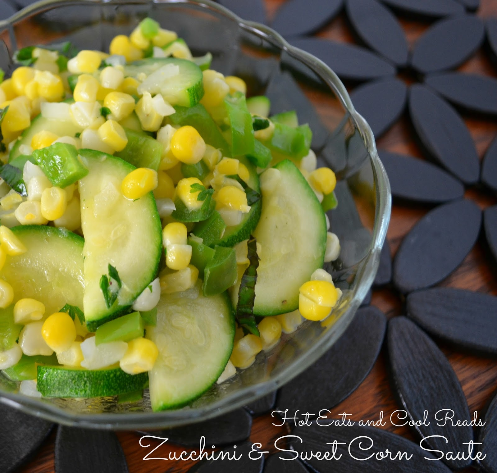 ... side! Zucchini and Sweet Corn Saute from Hot Eats and Cool Reads
