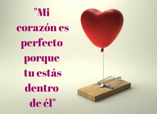 Frases De Amor: Mi corazón es perfecto   Imágenes y Frases Bonitas