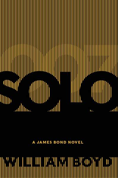 SOLO by William Boyd ::: September 26, 2013 - Page 6 SOLO-USA-and-Canada-HB-cover