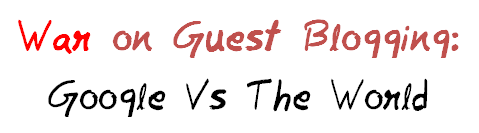 War on Guest Blogging : Google VS The World MohitChar