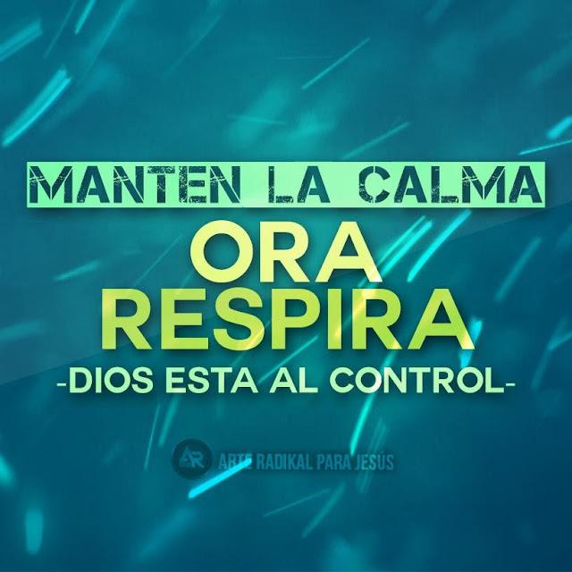 Manten la Calma, Ora, Dios esta al Control