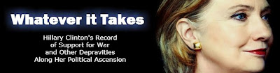 Whatever It Takes - Hillary Clinton's Record of Support for War and Other Depravities
