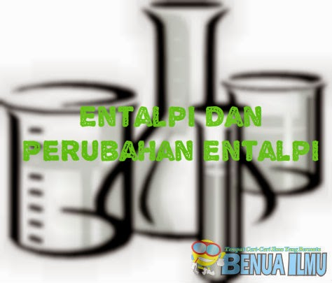Entalpi dan Perubahan Entalpi (ΔH)