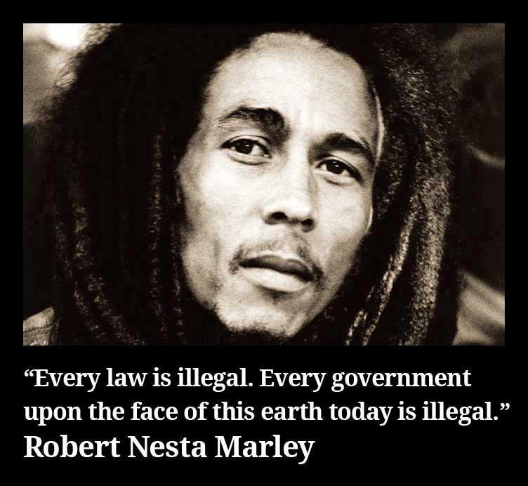 Every Law Is Illegal Every Government Upon The Face Of This Earth Today Is Illegal Anonymous