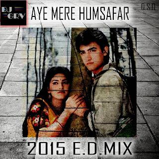 AYE MERE HUMSAFAR (Q.S.Q.) 2015 E.D.MIX DJ GRV