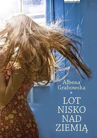 """""""Lot nisko nad ziemią"""" - Ałbena Grabowska"""