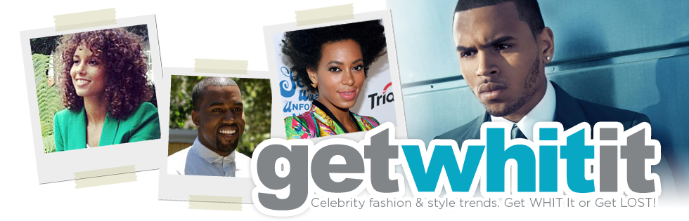 Get WHIT It : Celebrity Fashion &amp; Style Trends