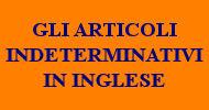 GLI ARTICOLI INDETERMINATIVI IN INGLESE