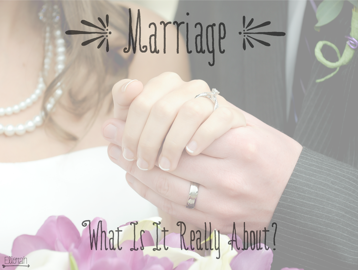 Marriage: What Is It Really About?