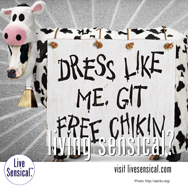 Miss the free Chick-Fil-A? Learn to livesensical.com Only had to dress like a cow. And there were prizes for best cow, best calf, best herd. Darn. Put it on the schedule for next year. (All religious comments forgiven, as long as they're passing out free food, eh?)