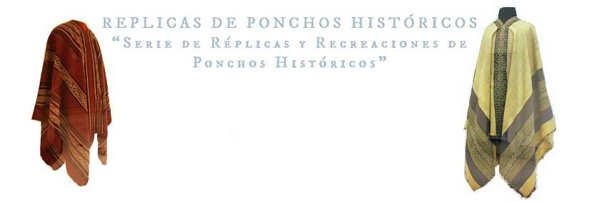 """REPLICAS DE PONCHOS HISTÓRICOS             """"Serie de Réplicas y Recreaciones de Ponchos Históricos"""""""