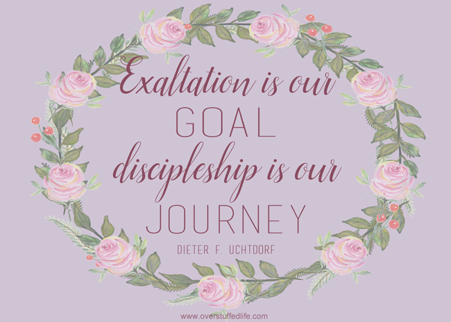 """Exaltation is our goal; discipleship is our journey"" President Dieter F. Uchtdorf October 2015 General Conference. Visiting Teaching Printable for November 2015 #overstuffedlife"