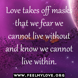 Love takes off masks that we fear