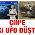 Çin'e İki Gerçek Ufo Düştü!!! (FOTO-VIDEO)
