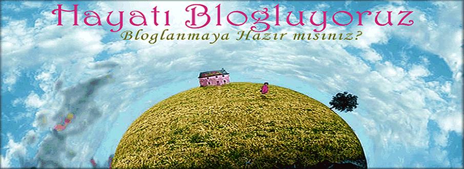 Hayatı Blogluyoruz!