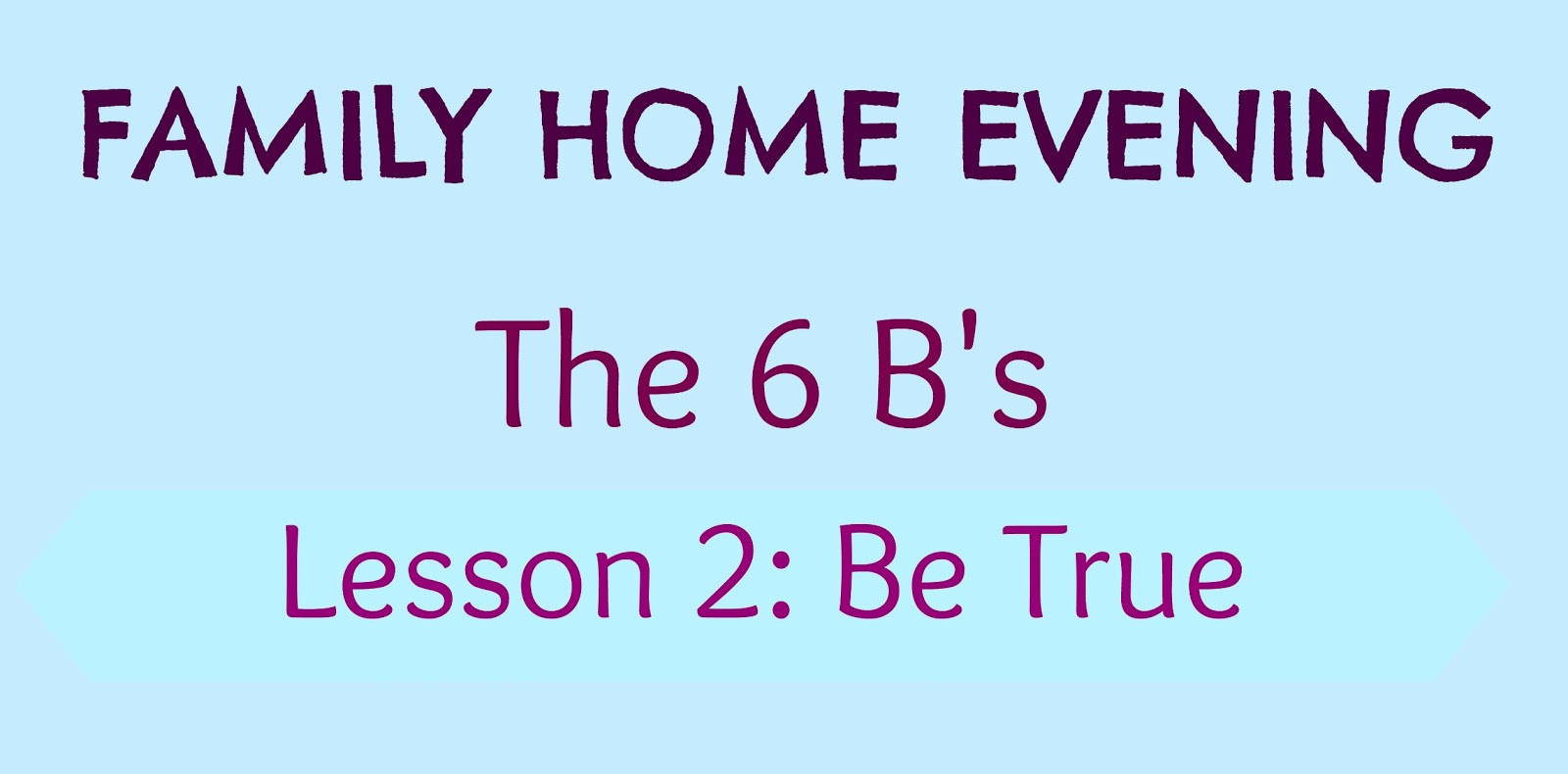 the 6 b s lesson 2 be true familyhomeevening home maid simple