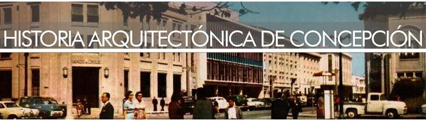 HISTORIA ARQUITECTÓNICA DE CONCEPCIÓN