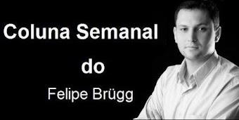 Coluna do Felipe Brügg