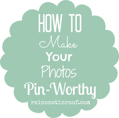 How to Make Your Photos Pin-Worthy {rainonatinroof.com} #blog #blogging #tips #PicMonkey #photos