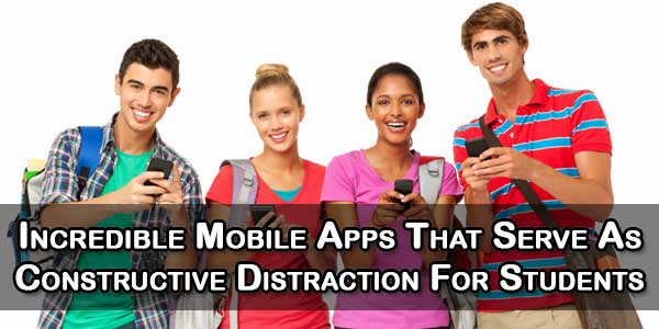 Incredible Mobile Apps That Serve As Constructive Distraction For Students