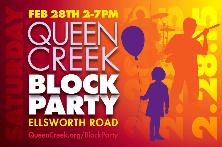 Poster for Block Party.  Feb. 28, 2-7 p.m. Ellsworth Rd. QueenCreek.org/BlockParty
