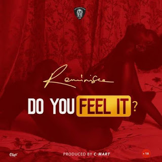 Reminisce – Do You Feel It