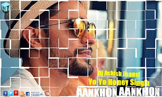 Aakhon-Aakhon-Yo-Yo-Honey-Singh-DJ-Sshish-jhansi-download-mp3-remix