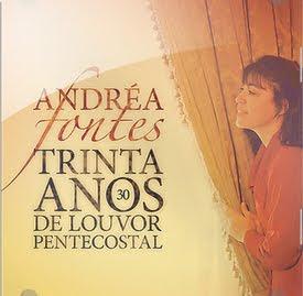 Andrea Fontes - Trinta Anos de Louvor Pentecostal 2012