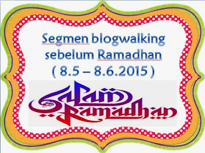 SEGMEN blogwalking sebelum Ramadhan bersama ayuinsyirah