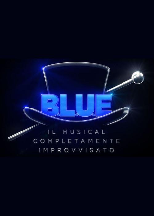 """""""B.L.U.E. IL MUSICAL COMPLETAMENTE IMPROVVISATO"""" regia di Fabrizio Lobello"""