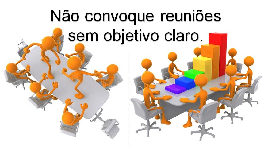 Não convoque reuniões sem objetivo claro.