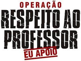 OPERAÇÃO RESPEITO AO PROFESSOR! EU APOIO!