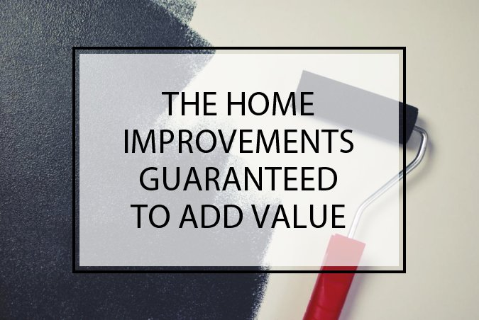 The Home Improvements Guaranteed to Add Value