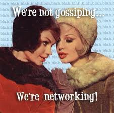 not gossiping, networking