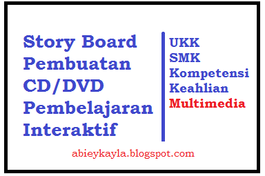 Contoh Story Board UKK SMK Kompetensi Keahlian Multimedia Membuat CD/DVD Pembelajaran/Tutorial interaktif