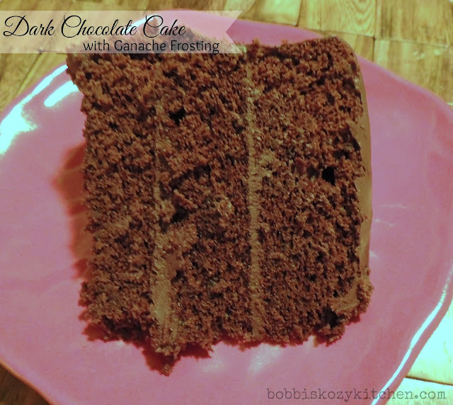Dark Chocolate Cake with Ganache Frosting | Bobbi's Kozy Kitchen
