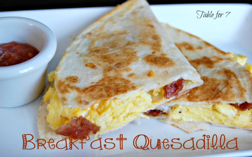 Breakfast Quesadilla • Table for Seven