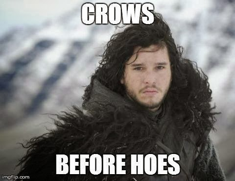 crows before hoes game of thrones memes