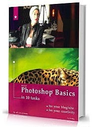 PHOTOSHOP BASICS in 10 tasks, for bloggers & creative people: for your blog, site, Facebook page, personal photos