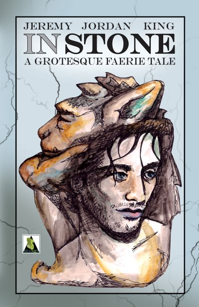 In Stone: A Grotesque Faerie Tale Jeremy Jordan King