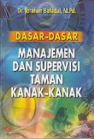 Judul : DASAR-DASAR MANAJEMEN DAN SUPERVISI TAMAN KANAK-KANAK Pengarang : Dr. Ibrahim Bafadal, M.Pd. Penerbit : Bumi Aksara