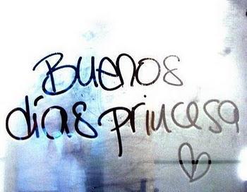 ¡Buenos dias princesa!