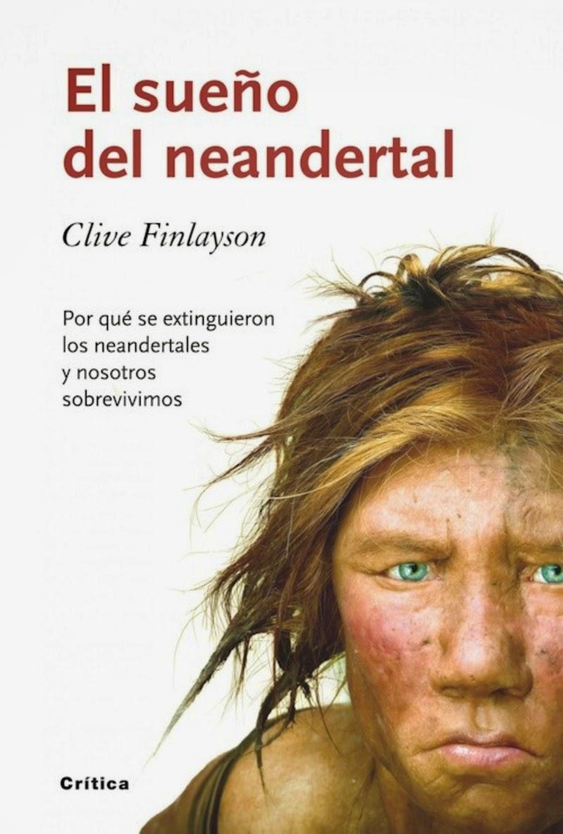 El sueño del neandertal : por qué se extinguieron los neandertales y nosotros sobrevivimos / Clive Finlayson