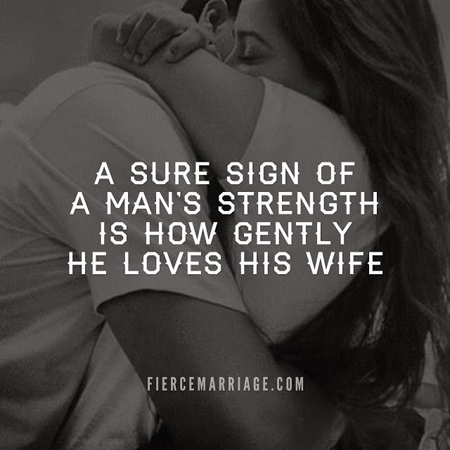 Wife Love Quotes : sure sign of a mans strength is how gently he loves his wife.