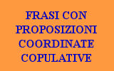 FRASI CON PROPOSIZIONI COORDINATE COPULATIVE